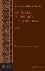 Sous les tropiques de Kinshasa. Récits -