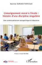 L'enseignement moral à l'école : histoire d'une discipline singulière -