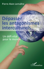 Dépasser les antagonismes interculturels -