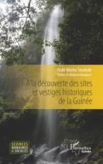 A la découverte des sites et vestiges historiques de la Guinée -