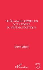 Théo Angelopoulos ou la poésie du cinéma politique -