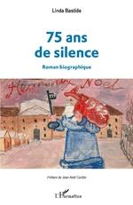 75 ans de silence. Roman biographique - Linda Bastide