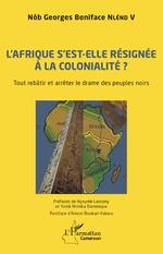 L'Afrique s'est-elle définitivement résignée à la colonialité ? - Nôb Georges Boniface Nlend V