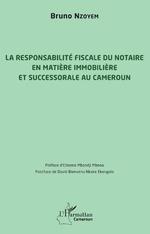 La responsabilité fiscale du notaire en matière immobilière et successorale au Cameroun -