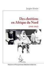 Des chrétiens en Afrique du Nord - Jacques Izoulet