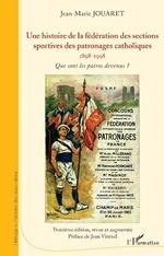 Une histoire de la fédération des sections sportives des patronages catholiques -