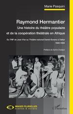 Raymond Hermantier. Une histoire du théâtre populaire et de la coopération théâtrale en Afrique -