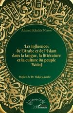 Les influences de l'Arabe et de l'Islam dans la langue, la littérature et la culture du peuple Wolof -