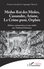 Médus Roi des Mèdes, Cassandre, Ariane, Le Crime puni, Orphée - François-Joseph de Lagrange-Chancel, Nathanaël Eskenazy