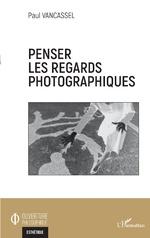 Penser les regards photographiques - Paul Vancassel