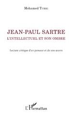 Jean-Paul Sartre. L'intellectuel et son ombre - Mohamed Turki