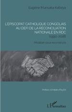 l'épiscopat catholique congolais au défi de la réconciliation nationale en RDC (1990-2018) -