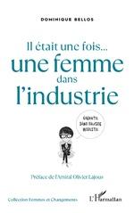 Il était une fois une femme ... dans l'industrie - Dominique Bellos