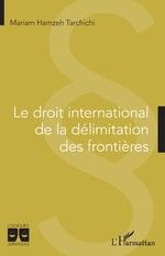 Le droit international de la délimitation des frontières -