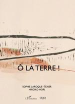 Ô la terre ! - Sophie Laroque-Texier