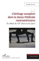 L'héritage européen dans la danse théâtrale nord-américaine - Claudie Servian