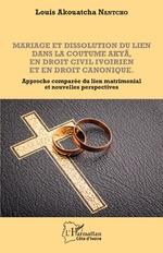Mariage et dissolution du lien dans la coutume Akyã en droit civil ivoirien et en droit canonique -