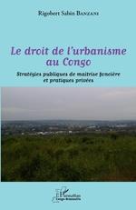 Le droit de l'urbanisme au Congo - Rigobert Sabin Banzani