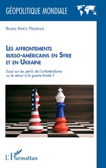 Les affrontements russo-américains en Syrie et en Ukraine - Bruno Kwete Prudence