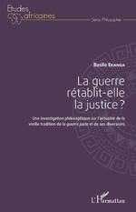 La guerre rétablit-elle la justice ? - Basile Ekanga