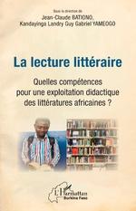 La lecture littéraire. Quelles compétences pour une explotation didactique des littératures africaines ? -
