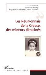 Les réunionnais de la Creuse, des mineurs déracinés - Valérie Aubourg, Hugues Fulchiron, Fabrice Toulieux