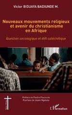 Nouveaux mouvements religieux et avenir du christianisme en Afrique -