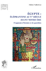 Égypte :  Éléphantine au Ve siècle avant notre ère - Hélène Nutkowicz
