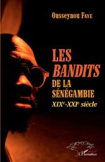 Les <em>bandits </em>de la Sénégambie XIXe -XXIe siècle - Ousseynou Faye