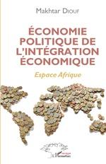 Économie politique de l'intégration économique - Makhtar Diouf