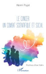 Le cancer un combat scientifique et social - Henri PUJOL
