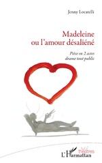 Madeleine ou l'amour désaliéné - Jenny Locatelli
