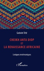 Cheikh Anta Diop et la renaissance africaine - Têtêvi Godwin Tété-Adjalogo