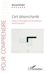 L'art désenchanté - Bernard Verdier