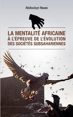 La mentalité africaine à l'épreuve de l'évolution des sociétés subsahariennes - Abdoulaye Ndiaye