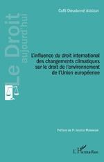 L'influence du droit international des changements climatiques sur le droit de l'environnement de l'Union européenne - Coffi Dieudonné Assouvi