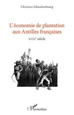 L'économie de plantation aux antilles françaises - Christian Schnakenbourg