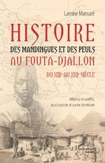 Histoire des Mandingues et des Peuls au Fouta-Djallon du XIIIe au  XXIe siècle - Lamine Mansaré