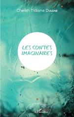 Les contes imaginaires - Cheikh Tidiane Diagne