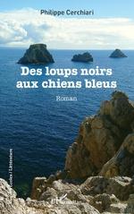 Des loups noirs aux chiens bleus - Philippe Cerchiari