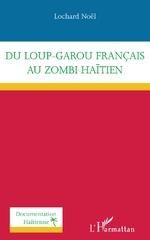 Du loup-garou français au zombi haïtien - Lochard Noël