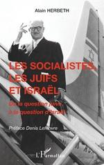 Les socialistes, les juifs et Israël - Alain Herbeth