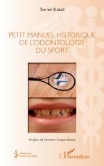 Petit manuel historique de l'odontologie du sport - Xavier Riaud