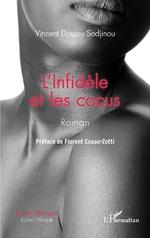 L'Infidèle et les cocus. Roman - Vincent Dossou Sodjinou