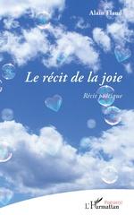 Le récit de la joie - Alain Flaud