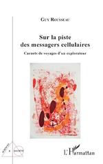 Sur la piste des messagers cellulaires - Guy Rousseau