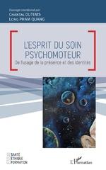 L'esprit du soin psychomoteur - Chantal DUTEMS, Long Pham Quang