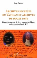 Archives secrètes du Vatican et archives de douze pays - Serge Aroles