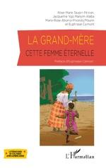 La grand-mère, cette femme éternelle - Rose-Marie Taupin-Pélican, Jacqueline Ngo Manyin-Ateba, Marie-Rose Abomo-Mvondo/Maurin, Euphrasie Calmont