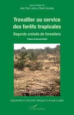 Travailler au service des forêts tropicales - Jean-Paul Lanly, Olivier Soulères